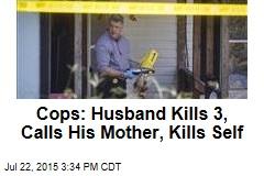 Cops: Husband Kills 3, Calls His Mother, Kills Self