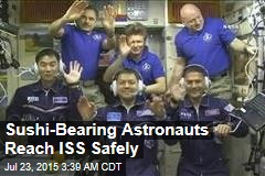Sushi-Bearing Astronauts Reach ISS Safely