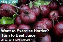 Want to Exercise Harder? Turn to Beet Juice