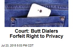 Court: Butt Dialers Forfeit Right to Privacy