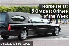 Hearse Heist: 5 Craziest Crimes of the Week