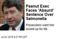 Peanut Exec Faces 'Absurd' Sentence Over Salmonella