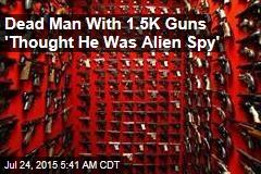 Dead Man With 1.5K Guns 'Thought He Was Alien Spy'