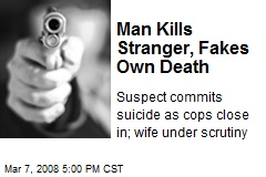 Man Kills Stranger, Fakes Own Death