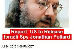 Report: US to Release Israeli Spy Jonathan Pollard