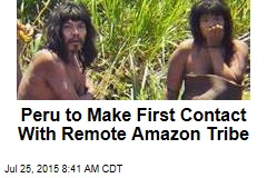 Peru to Make First Contact With Remote Amazon Tribe