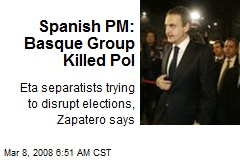 Spanish PM: Basque Group Killed Pol