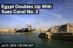 Egypt Doubles Up With Suez Canal No. 2