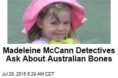Madeleine McCann Detectives Ask About Australian Bones