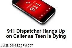 911 Dispatcher Hangs Up on Caller as Teen Is Dying