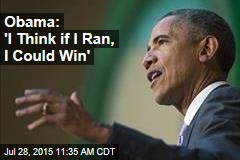 Obama: 'I Think if I Ran, I Could Win'