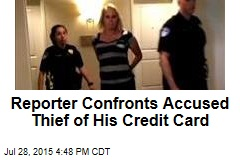 Reporter Confronts Accused Thief of His Credit Card