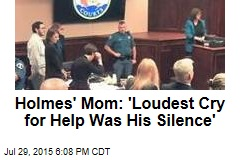 Holmes' Mom: 'Loudest Cry for Help Was His Silence'