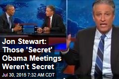 Jon Stewart: Those 'Secret' Obama Meetings Weren't Secret