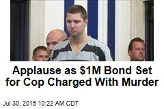 Applause as $1M Bond Set for Cop Charged With Murder