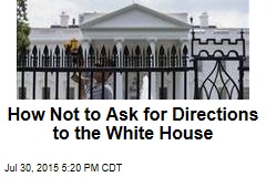 How Not to Ask for Directions to the White House