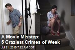 A Movie Misstep: 5 Craziest Crimes of Week