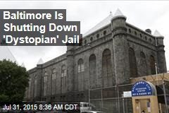 Baltimore Is Shutting Down 'Dystopian' Jail
