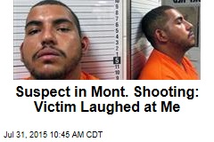 Suspect in Mont. Shooting: Victim Laughed at Me