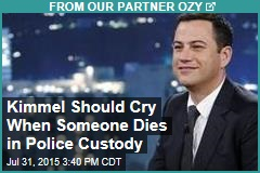 Kimmel Should Cry When Someone Dies in Police Custody