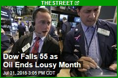 Dow Falls 55 as Oil Ends Lousy Month
