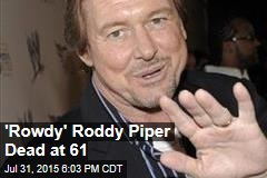 'Rowdy' Roddy Piper Dead at 61
