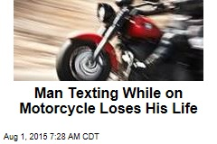 Man Texting While on Motorcycle Loses His Life