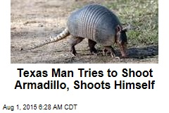 Texas Man Tries to Shoot Armadillo, Shoots Himself