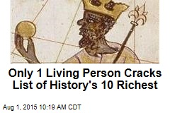 Only 1 Living Person Cracks List of History's 10 Richest