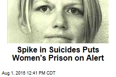 Spike in Suicides Puts Women's Prison on Alert