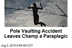 Pole Vaulting Accident Leaves Champ a Paraplegic