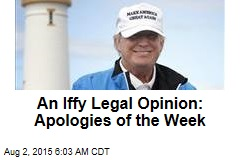 An Iffy Legal Opinion: Apologies of the Week