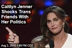 Caitlyn Jenner Shocks Trans Friends With Her Politics