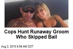 Cops Hunt Runaway Groom Who Skipped Bail
