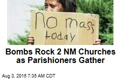 Bombs Rock 2 NM Churches as Parishioners Gather