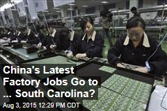 China's Latest Factory Jobs Go to ... South Carolina?