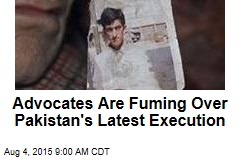 Advocates Are Fuming Over Pakistan's Latest Execution