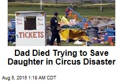Dad Died Trying to Save Daughter in Circus Disaster