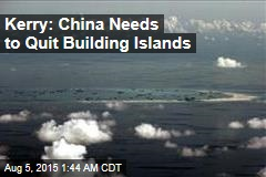 Kerry: China Needs to Quit Building Islands