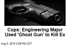 Cops: Engineering Major Used 'Ghost Gun' to Kill Ex