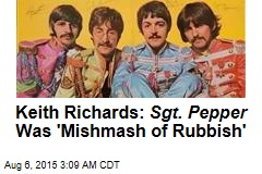 Keith Richards: Sgt. Pepper Was 'Mishmash of Rubbish'