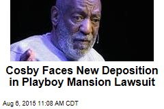 Cosby Faces New Deposition in Playboy Mansion Lawsuit