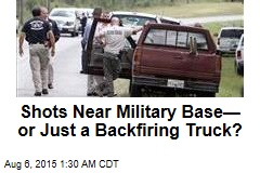 Backfiring Truck Blamed for 'Shots' Near Military Base