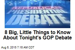 8 Big, Little Things to Know About Tonight's GOP Debate