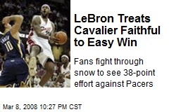 LeBron Treats Cavalier Faithful to Easy Win