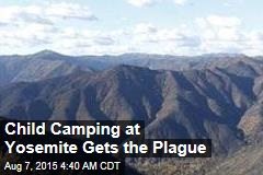 Child Camping at Yosemite Gets the Plague