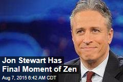 Jon Stewart Has Final Moment of Zen