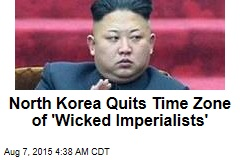 N. Korea Quits 'Imperialist' Time Zone