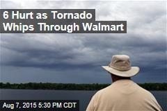 6 Hurt as Tornado Whips Through Walmart