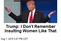 Trump: I Don't Remember Insulting Women Like That